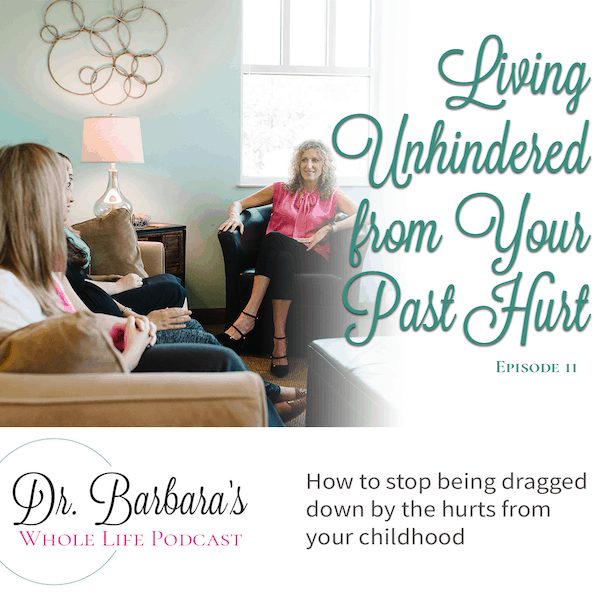 Living Unhindered from Your Past Hurt (Ep. 11)