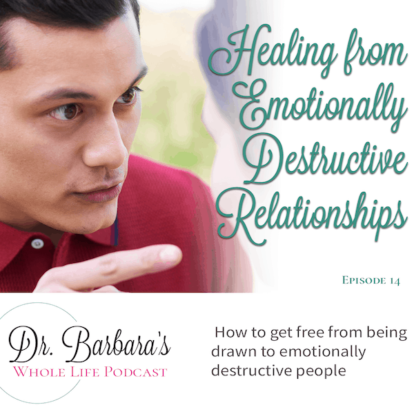 Healing from Emotionally Destructive Relationships (Ep. 14)