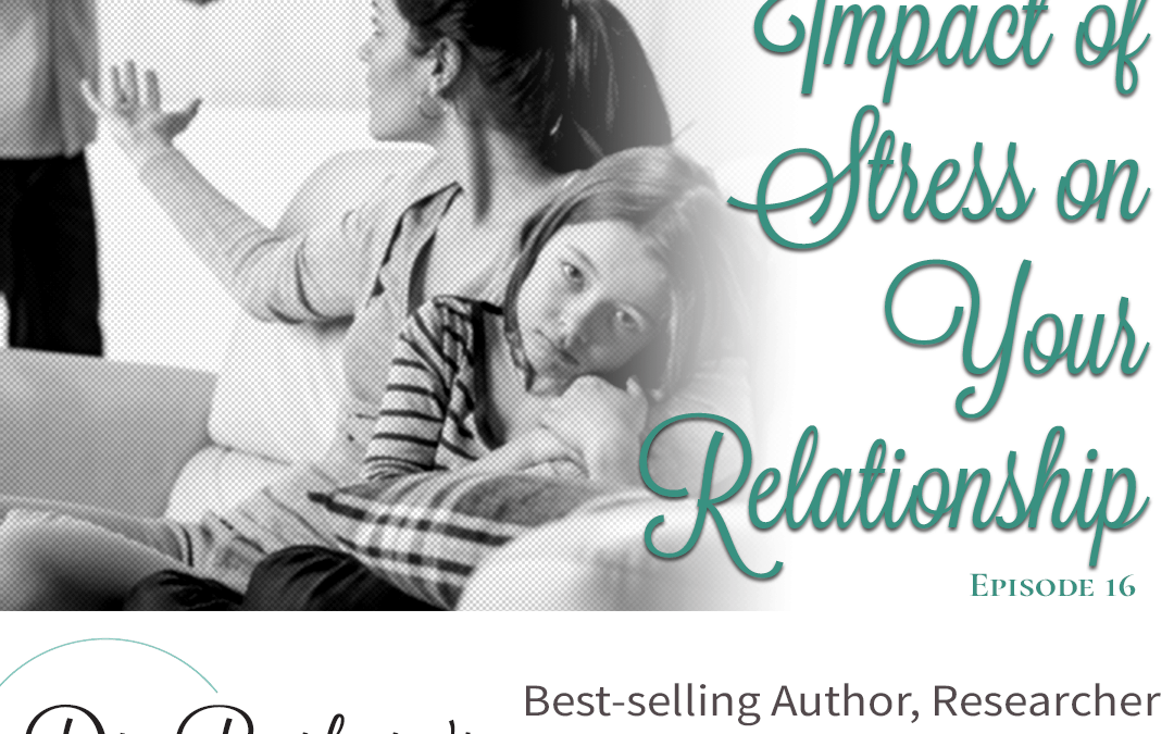Reducing the impact of stress on your relationship (Ep. 16)