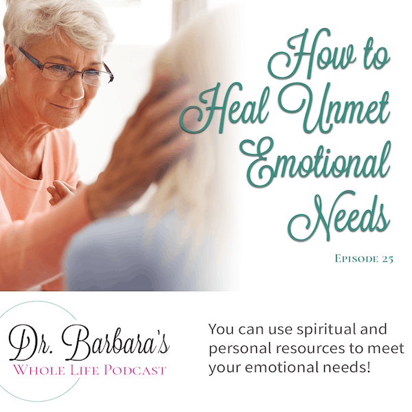 How to Heal Unmet Emotional Needs (Ep. 25)