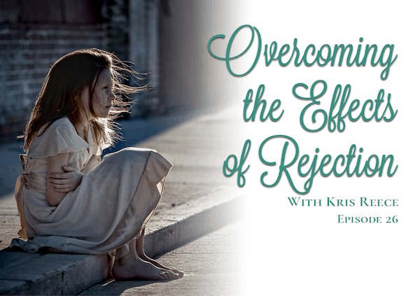 Ep. 26 – Overcoming the Effects of Rejection